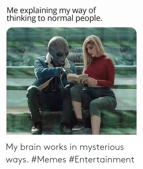 Brain: My brain works in mysterious ways. #Memes #Entertainment