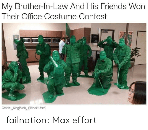 brother in law: My Brother-In-Law And His Friends Won  Their Office Costume Contest  Credit: _KingPuck (Reddit User failnation:  Max effort