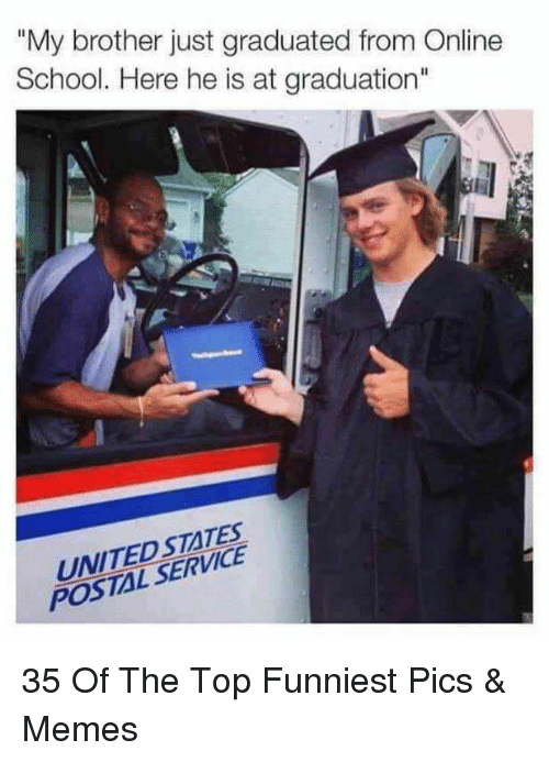 "Memes, School, and Brother: ""My brother just graduated from Online  School. Here he is at graduation""  UNITEDSTATES  POSTAL SERVICE 35 Of The Top Funniest Pics & Memes"