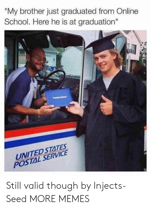 """Online School: """"My brother just graduated from Online  School. Here he is at graduation""""  UNITED STATES  POSTAL SERVICE Still valid though by Injects-Seed MORE MEMES"""