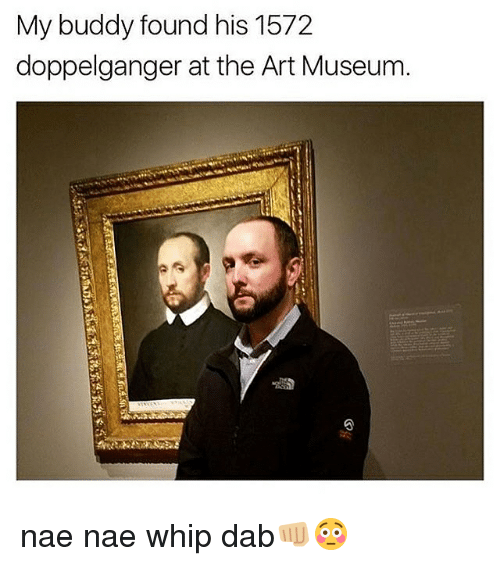 nae nae: My buddy found his 1572  doppelganger at the Art Museum nae nae whip dab👊🏼😳