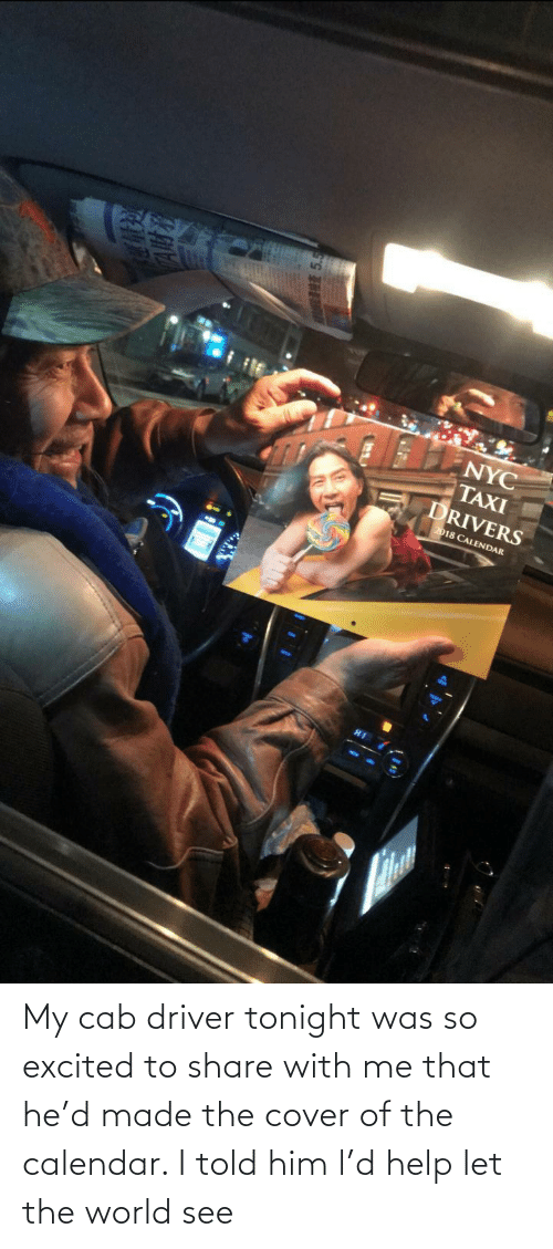 tonight: My cab driver tonight was so excited to share with me that he'd made the cover of the calendar. I told him l'd help let the world see