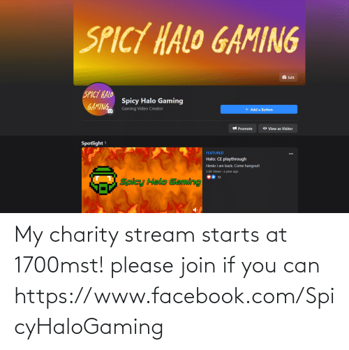 facebook.com: My charity stream starts at 1700mst! please join if you can https://www.facebook.com/SpicyHaloGaming