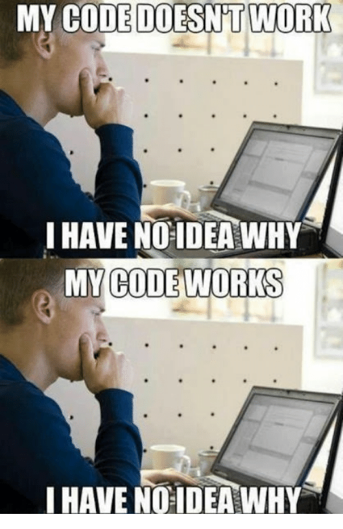 My Code Doesnt Work: MY CODE DOESN'T WORK  IHAVE NOIDEA WHY  MY CODE WORKS  I HAVE NO IDEA WHY