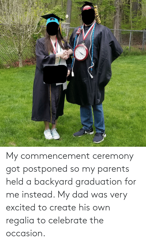 create: My commencement ceremony got postponed so my parents held a backyard graduation for me instead. My dad was very excited to create his own regalia to celebrate the occasion.