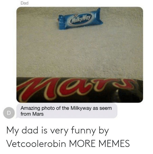 Dad: My dad is very funny by Vetcoolerobin MORE MEMES