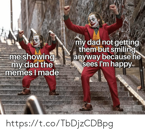 Im Happy: my dad not getting  them but smiling  anyway because he  sees I'm happy  me showing  my dad the  memes I made  Mouad https://t.co/TbDjzCDBpg