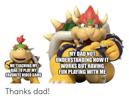 Dad, Game, and Video: MY DAD NOT  UNDERSTANDINGHOW IT  WORKS BUT HAVING  FUN PLAYING WITH ME  METEACHING MY  DAD TO PLAY MY  FAVORITE VIDEO GAME Thanks dad!