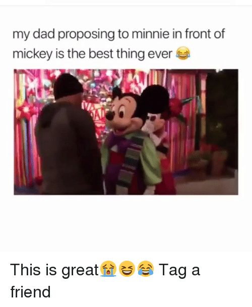 proposing: my dad proposing to minnie in front of  mickey is the best thing ever This is great😭😆😂 Tag a friend