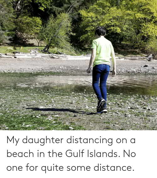 my daughter: My daughter distancing on a beach in the Gulf Islands. No one for quite some distance.