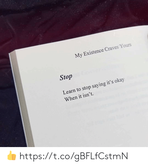 Memes, Okay, and 🤖: My Existence Craves Yours  Stop  Learn to stop saying it's okay  When it isn't. 👍 https://t.co/gBFLfCstmN