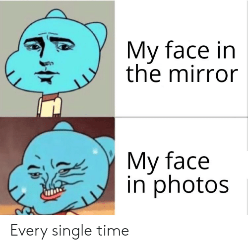 Mirror, Time, and Single: My face in  the mirror  My face  in photos Every single time