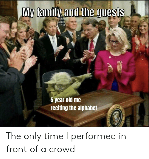 my family: My family.and theguests  5 year old me  reciting the alphabet  STAT The only time I performed in front of a crowd