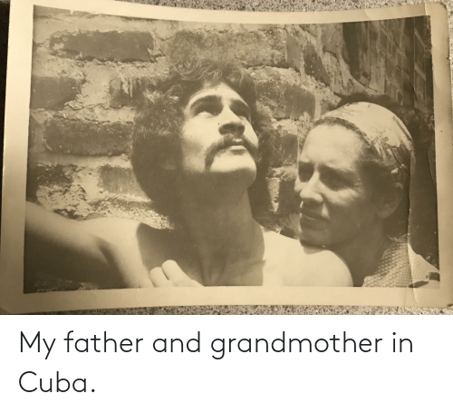 Cuba: My father and grandmother in Cuba.