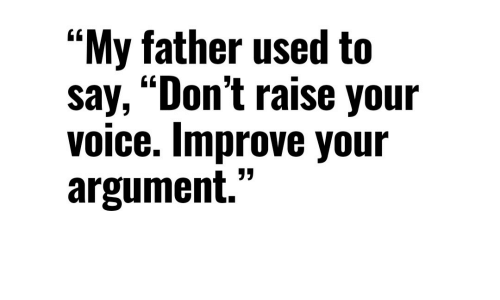 """Voice, Argument, and Used: """"My father used to  say, """"Don't raise your  voice. Improve your  argument."""""""