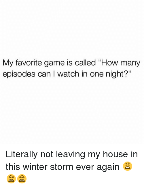 """Memes, My House, and Winter: My favorite game is called """"How many  episodes can I watch in one night?"""" Literally not leaving my house in this winter storm ever again 😩😩😩"""