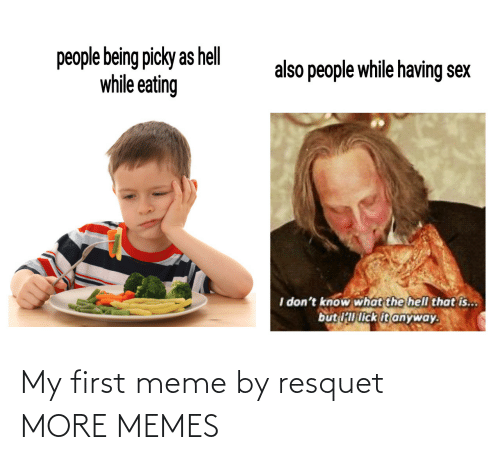 My First: My first meme by resquet MORE MEMES