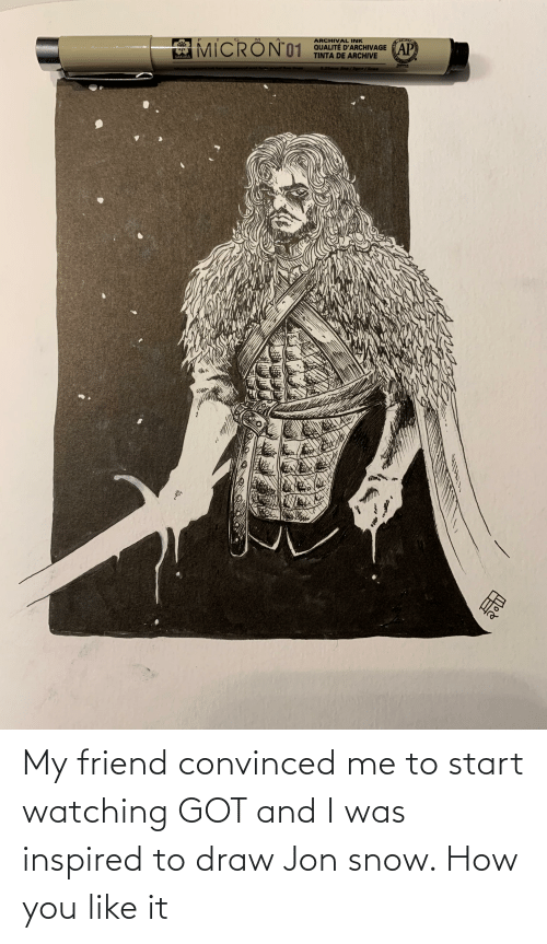Start: My friend convinced me to start watching GOT and I was inspired to draw Jon snow. How you like it