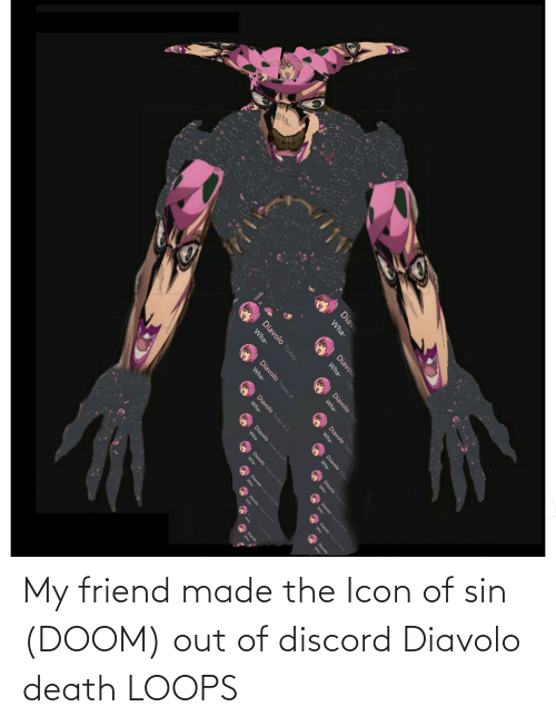 loops: My friend made the Icon of sin (DOOM) out of discord Diavolo death LOOPS