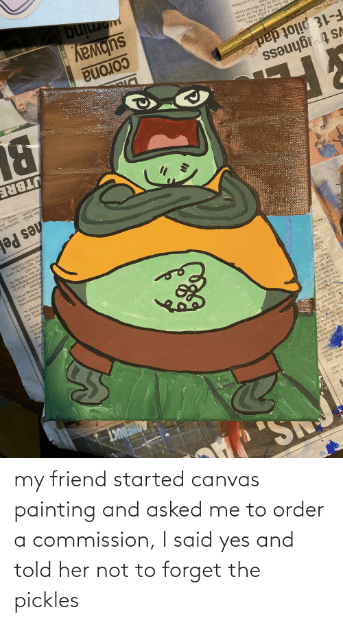 painting: my friend started canvas painting and asked me to order a commission, I said yes and told her not to forget the pickles
