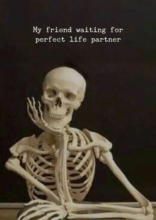 Life, Waiting..., and Friend: My friend waiting for  perfect life partner