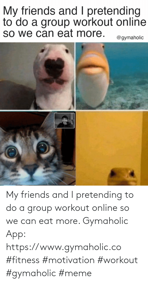 online: My friends and I pretending to do a group workout online so we can eat more.  Gymaholic App: https://www.gymaholic.co  #fitness #motivation #workout #gymaholic #meme