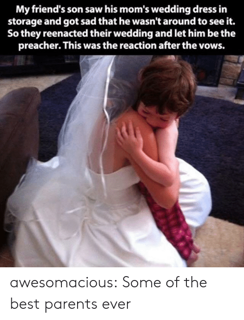 Friends, Moms, and Parents: My friend's son saw his mom's wedding dress in  storage and got sad that he wasn't around to see it.  So they reenacted their wedding and let him be the  preacher. This was the reaction after the vows. awesomacious:  Some of the best parents ever