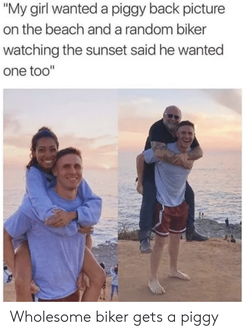 """Beach, Girl, and Sunset: """"My girl wanted a piggy back picture  on the beach anda random biker  watching the sunset said he wanted  one too"""" Wholesome biker gets a piggy"""