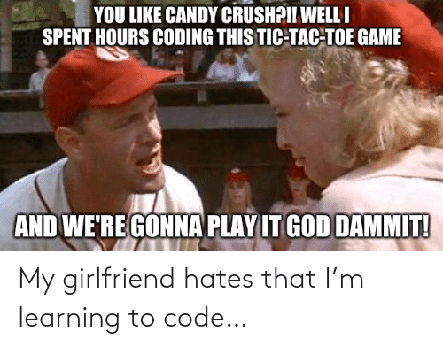 Learning: My girlfriend hates that I'm learning to code…