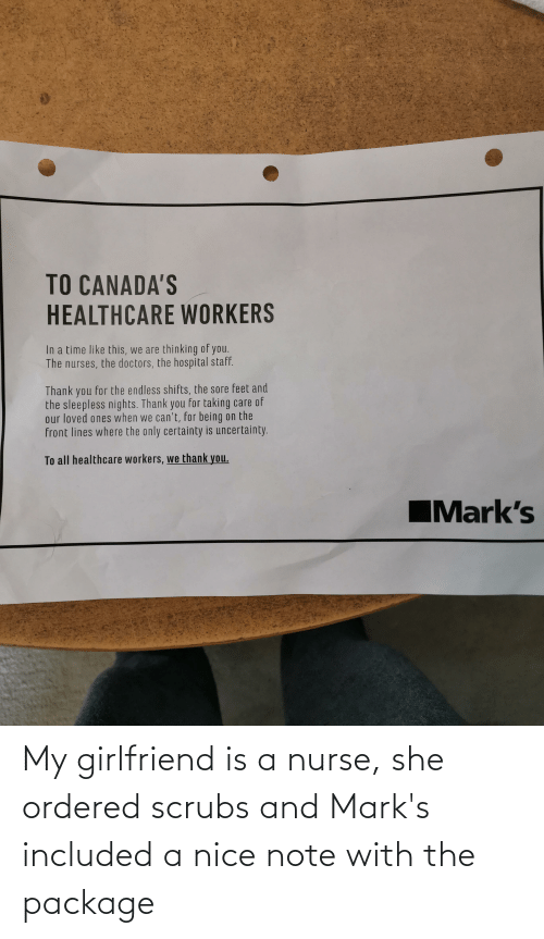 Scrubs: My girlfriend is a nurse, she ordered scrubs and Mark's included a nice note with the package