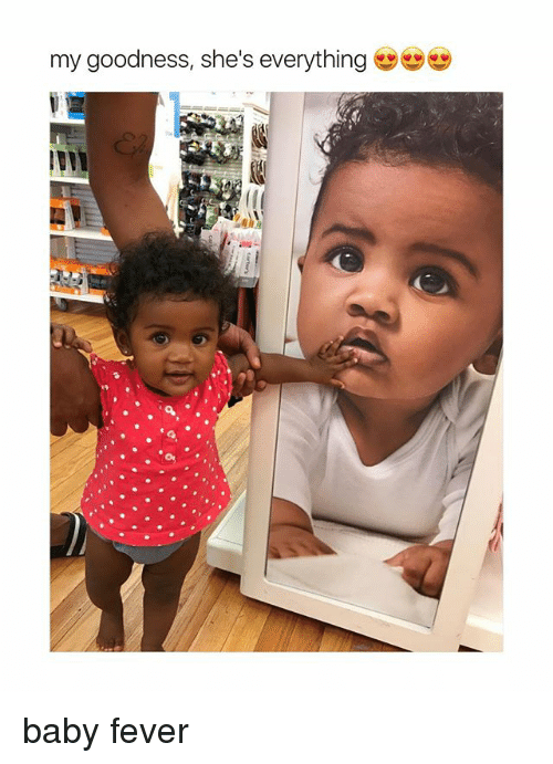 Girl Memes, Baby, and Fever: my goodness, she's everything baby fever