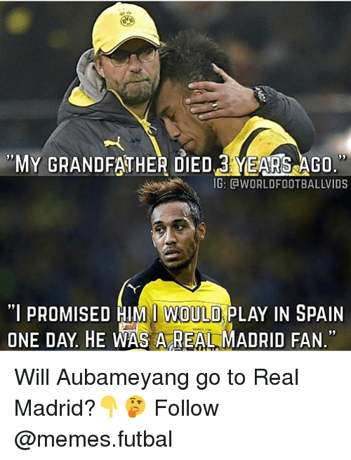 """Grandfathered: MY GRANDFATHER DIED 3 YEARSAGO.  IG: CaWORLDFOOTBALLVIDS  """"I PROMISED HIM I WOULD PLAY IN SPAIN  ONE DAY HE WAS A REAL MADRID FAN."""" Will Aubameyang go to Real Madrid?👇🤔 Follow @memes.futbal"""