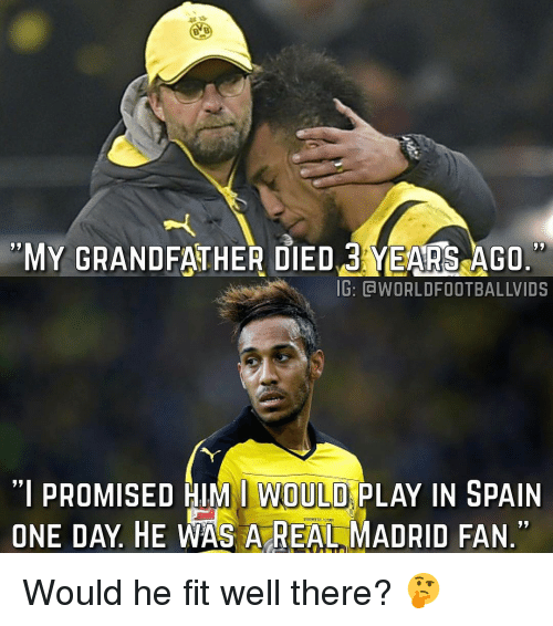 """Grandfathered: MY GRANDFATHER DIED YEARS AGO.  IG: CWORLDFOOTBALLWIDS  """"I PROMISED HIM I WOULD  PLAY IN SPAIN  ONE DAY HE WAS A REAL MADRID FAN. Would he fit well there? 🤔"""