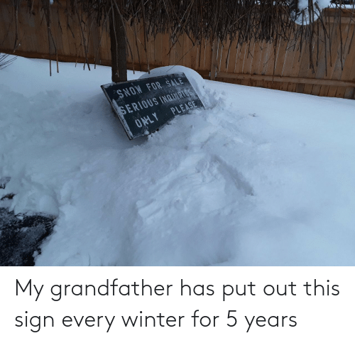 years: My grandfather has put out this sign every winter for 5 years