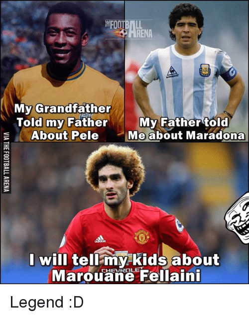 marouane fellaini: My Grandfather  Told my Father  My Father told  About Pele  Me about Maradona  I will tell my kids about  Marouane Fellaini Legend :D