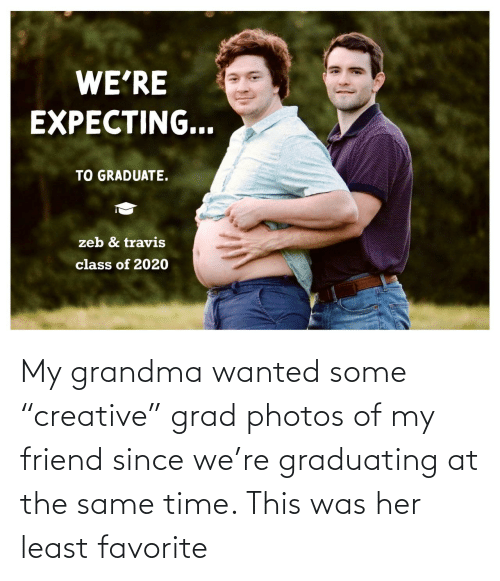 "Grandma: My grandma wanted some ""creative"" grad photos of my friend since we're graduating at the same time. This was her least favorite"