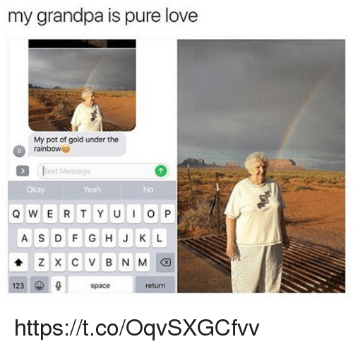Love, Memes, and Yeah: my grandpa is pure love  My pot of gold under the  rainbow  Text Message  Okay  Yeah  No  A S DF G HJ K L  123  space  return https://t.co/OqvSXGCfvv