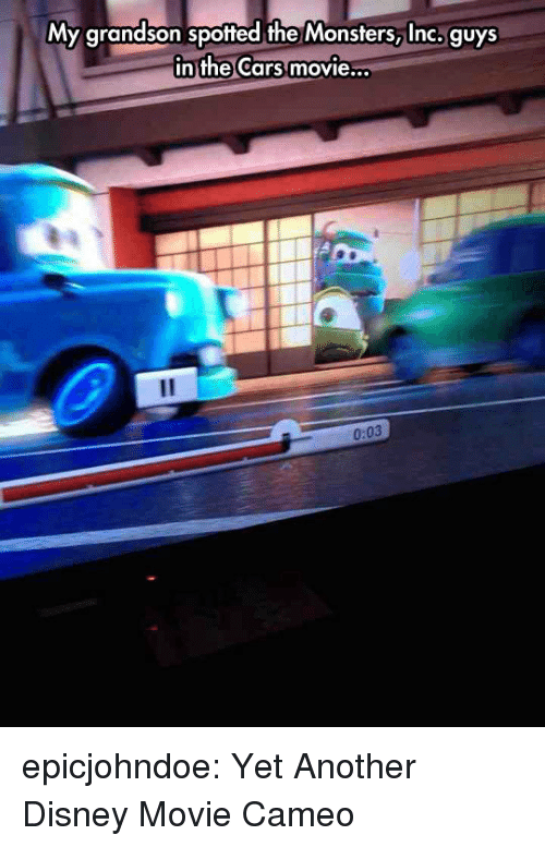 cameo: My grandson spotted the Monsters, Inc. guys  in the Cars movie  ..  0:03 epicjohndoe:  Yet Another Disney Movie Cameo
