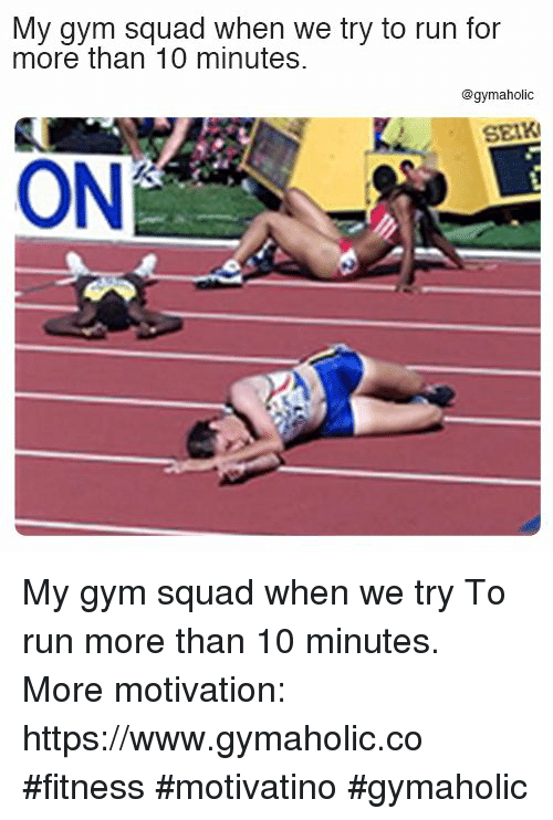 Gym, Run, and Squad: My gym squad when we try to run for  more than 10 minutes.  @gymaholic  SEIK  ONİ My gym squad when we try  To run more than 10 minutes.  More motivation: https://www.gymaholic.co  #fitness #motivatino #gymaholic