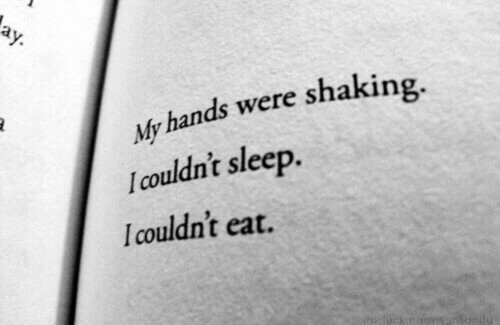 Sleep, Eat, and Shaking: My hands were shaking.  I couldn't sleep  Icouldn't eat.