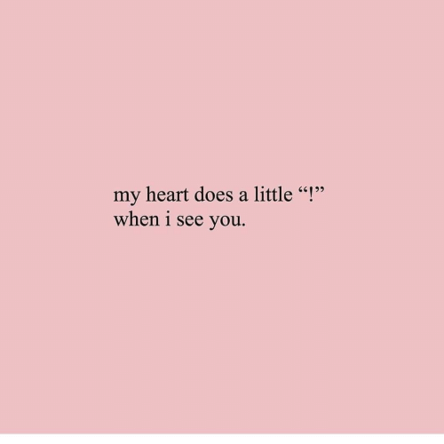 """When I See You: my heart does a little """"!""""  when i see you."""