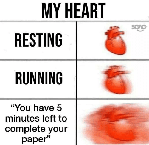 """Resting: MY HEART  SGAG  RESTING  RUNNING  """"You have 5  minutes left to  complete your  раper"""""""