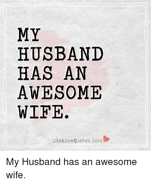 MY HUSBAND HAS AN AWESOME WIFE Like Love Quotescom My ...