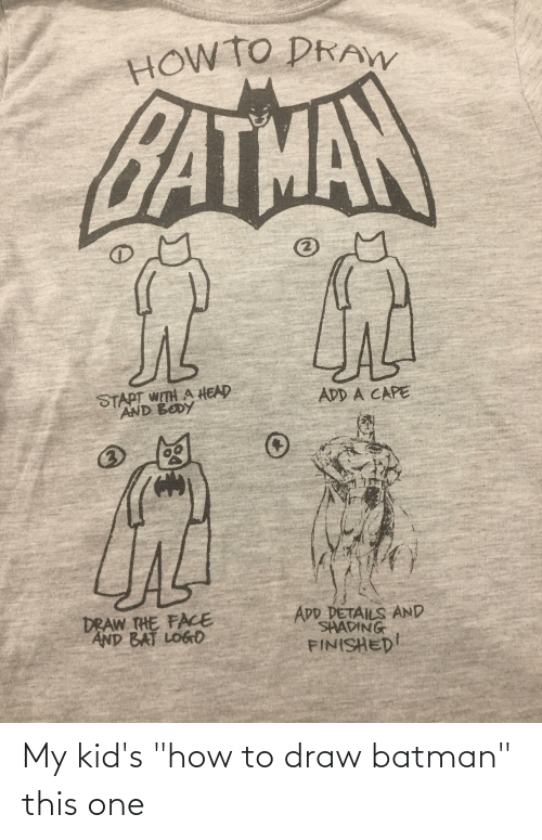 "Batman: My kid's ""how to draw batman"" this one"