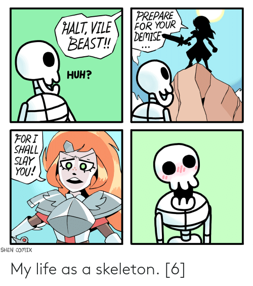 skeleton: My life as a skeleton. [6]