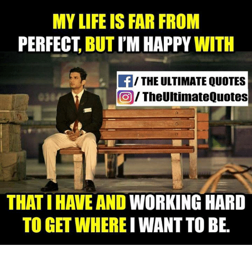 My Life Is Far From Perfect But Im Happy With F The Ultimate Quotes
