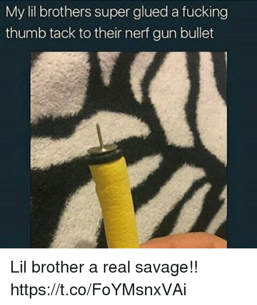 Nerfed: My lil brothers super glued a fucking  thumb tack to their nerf gun bullet Lil brother a real savage!! https://t.co/FoYMsnxVAi