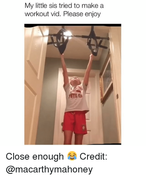 Memes, 🤖, and My Little: My little sis tried to make a  workout vid. Please enjoy  BYS Close enough 😂 Credit: @macarthymahoney