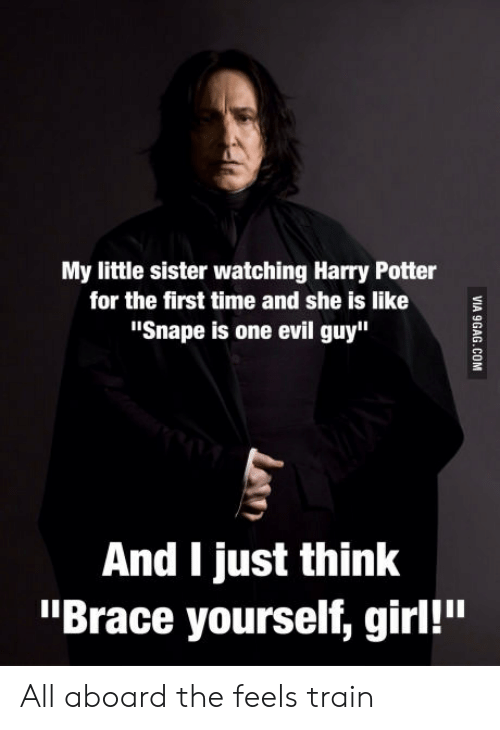 """All Aboard The Feels Train: My little sister watching Harry Potter  for the first time and she is like  """"Snape is one evil guy""""  And I just think  """"Brace yourself, girl!"""" All aboard the feels train"""