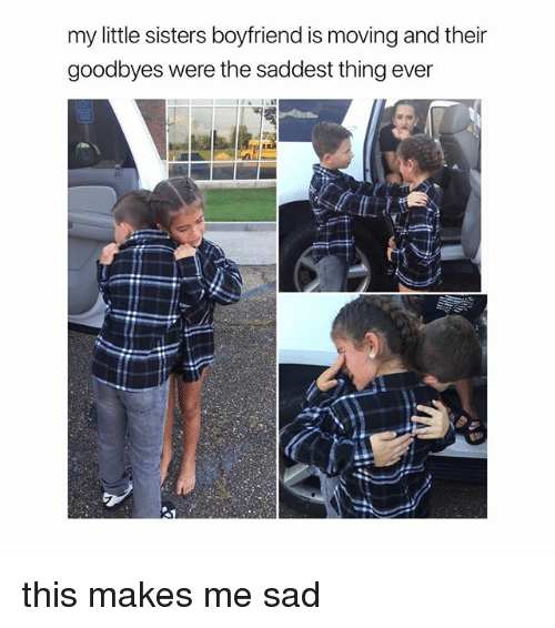 Saddest Thing Ever: my little sisters boyfriend is moving and their  goodbyes were the saddest thing ever this makes me sad